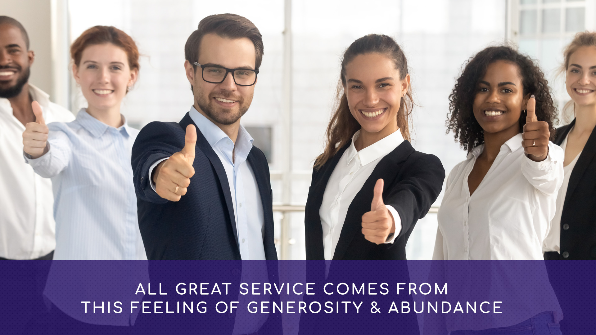 All great service comes from this feeling of generosity and abundance.