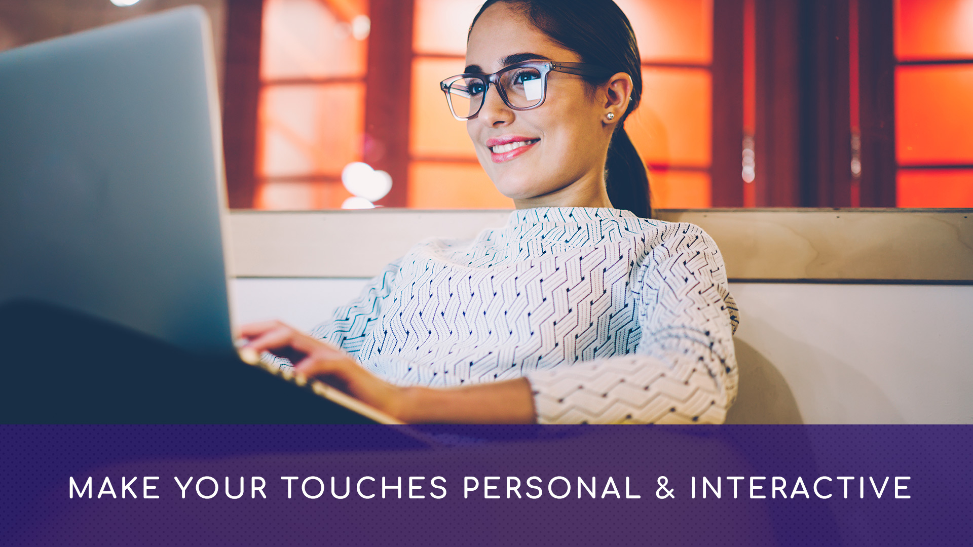 Make Your Touches Personal & Interactive
