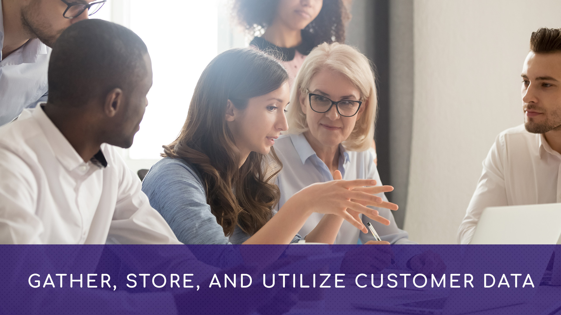 Gather, Store, & Utilize Customer Data